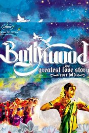 Болливуд: Величайшая история любви / Bollywood: The Greatest Love Story Ever Told
