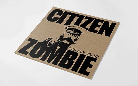 «Citizen Zombie» The Pop Group